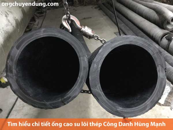 Tìm hiểu chi tiết ống cao su lõi thép Công Danh Hùng Mạnh